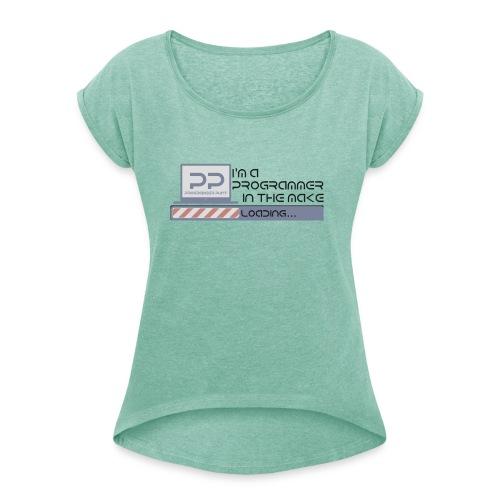 I m a programmer in the make - Vrouwen T-shirt met opgerolde mouwen
