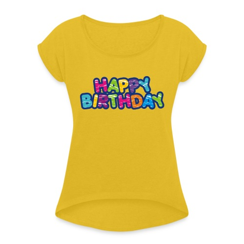 Happy Birthday Happy - Style - Frauen T-Shirt mit gerollten Ärmeln