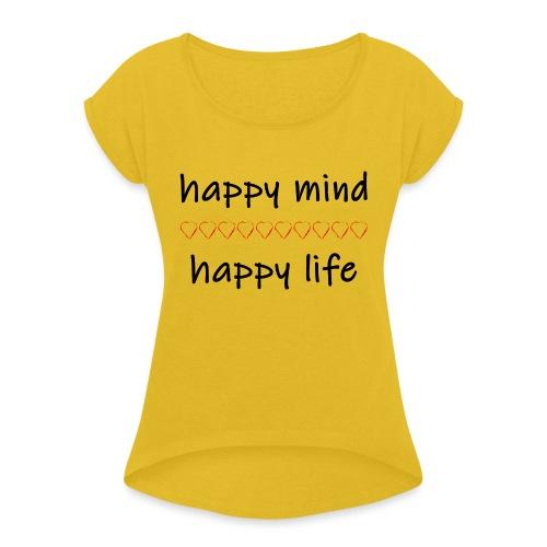 happy mind - happy life - Frauen T-Shirt mit gerollten Ärmeln