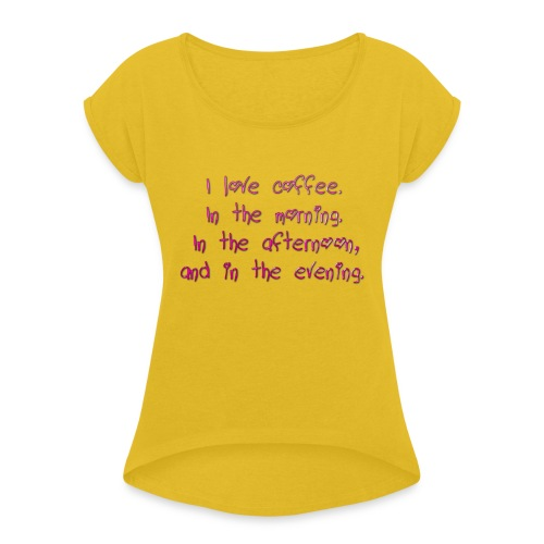 I love coffee - Women's T-Shirt with rolled up sleeves