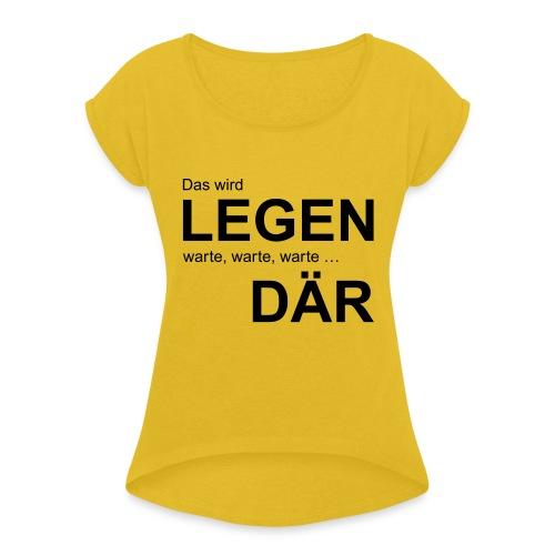 legendaer - Frauen T-Shirt mit gerollten Ärmeln
