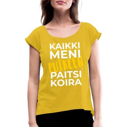 Kaikki Meni Putkeen - Naisten T-paita, jossa rullatut hihat