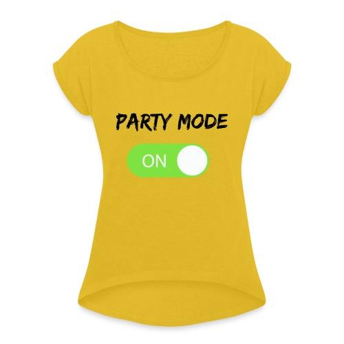Party mode on tshirt - Vrouwen T-shirt met opgerolde mouwen