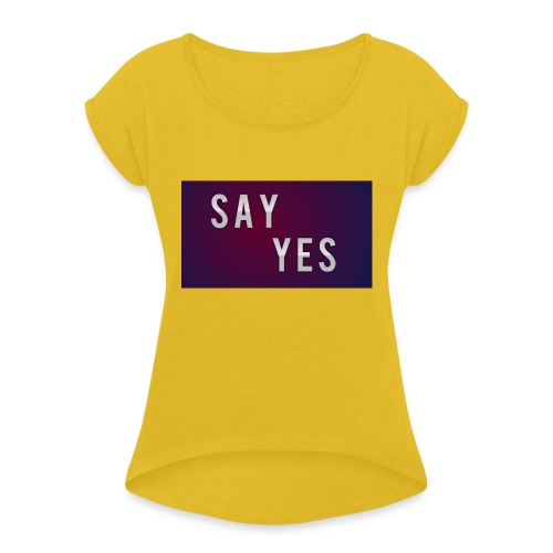 S A Y Y E S - Women's T-Shirt with rolled up sleeves