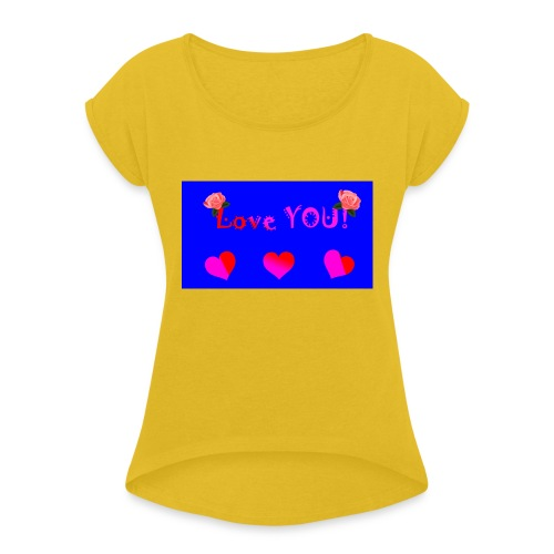 LOVE YOU - Women's T-Shirt with rolled up sleeves