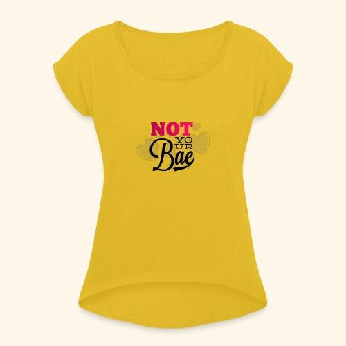 Not Your Bae - Frauen T-Shirt mit gerollten Ärmeln