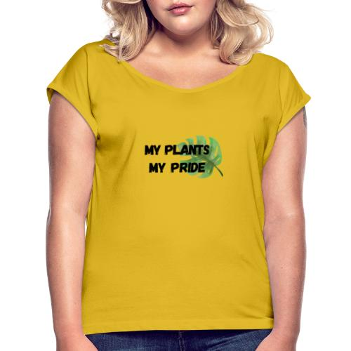 My Plants My Pride - Women's T-Shirt with rolled up sleeves