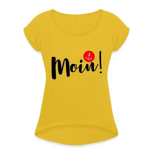 Moin - Frauen T-Shirt mit gerollten Ärmeln