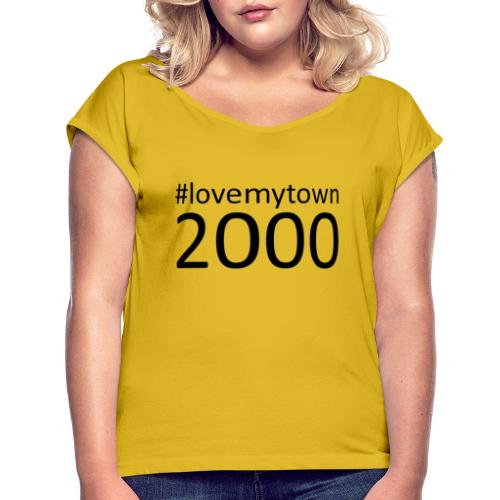 lovemytown2000zwart - Vrouwen T-shirt met opgerolde mouwen