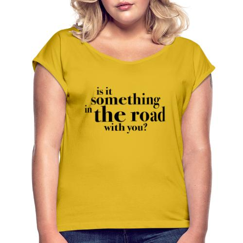 Somethingintheroadwithyou? - T-skjorte med rulleermer for kvinner