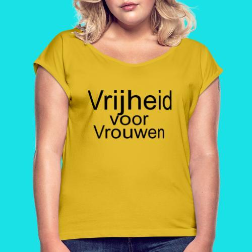 Vrijheid voor vrouwen - Vrouwen T-shirt met opgerolde mouwen