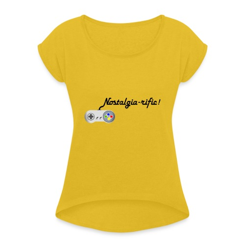Nostalgia-rific! - Women's T-Shirt with rolled up sleeves
