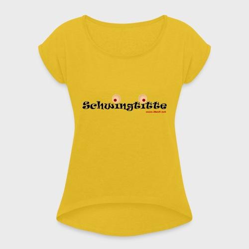 Schwingtitte - Frauen T-Shirt mit gerollten Ärmeln