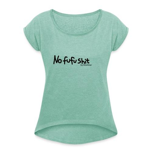 no fufu shit by brochner - Dame T-shirt med rulleærmer