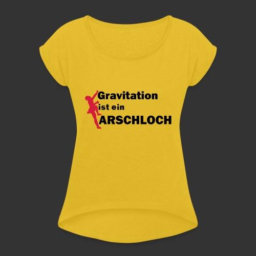 Gravitation Arschloch - Frauen T-Shirt mit gerollten Ärmeln