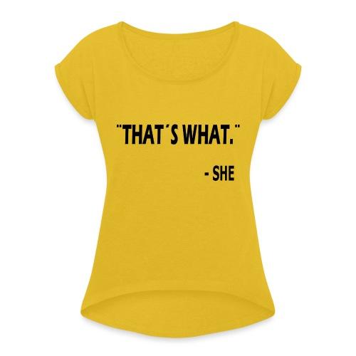 thatswhat - Vrouwen T-shirt met opgerolde mouwen