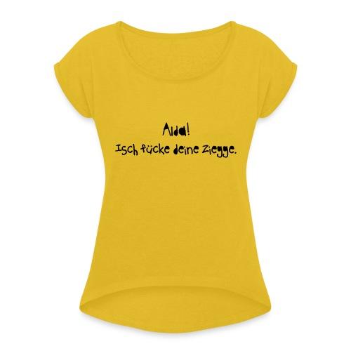 alda isch fuecke deine ziegge - Frauen T-Shirt mit gerollten Ärmeln