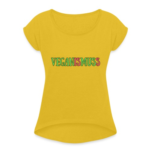 veganismuss - Frauen T-Shirt mit gerollten Ärmeln