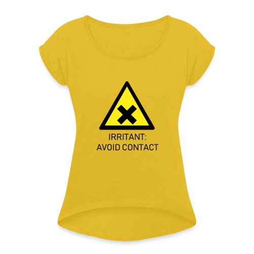Irritant: Avoid Contact - Women's T-Shirt with rolled up sleeves