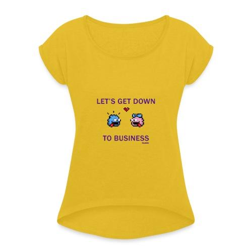 Down To Business - Frauen T-Shirt mit gerollten Ärmeln
