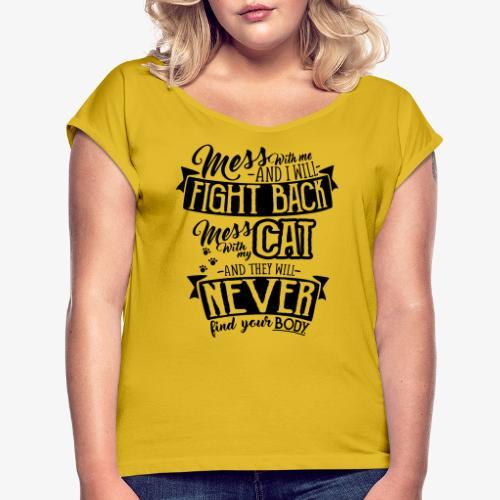 Mess with my Cat - Naisten T-paita, jossa rullatut hihat