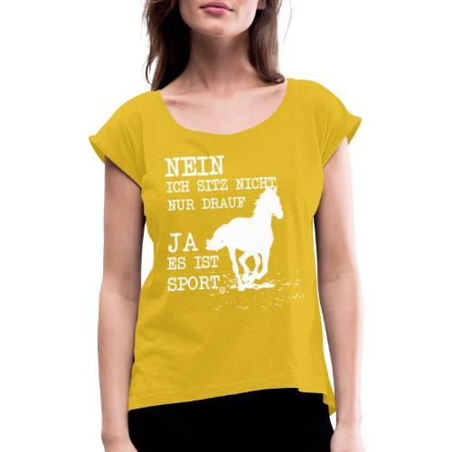 Reiten ist Sport - Frauen T-Shirt mit gerollten Ärmeln