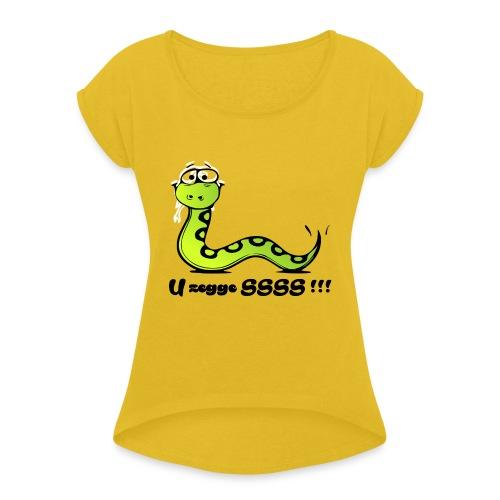 U zegge SSSS !!! - Vrouwen T-shirt met opgerolde mouwen