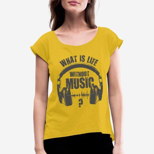 Musik ist Leben - Frauen T-Shirt mit gerollten Ärmeln