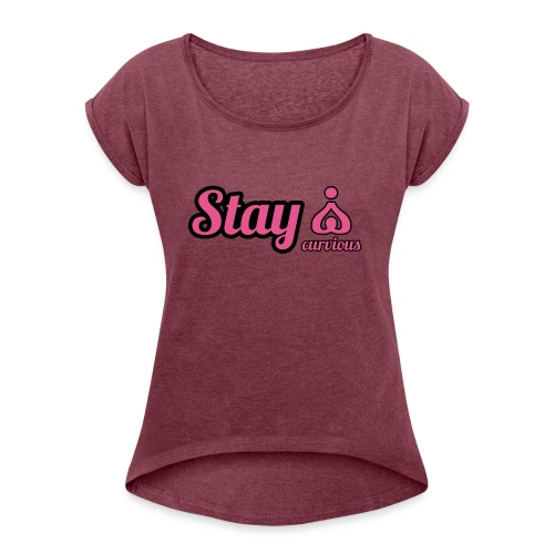 '' STAY CURVIOUS '' - Women's T-Shirt with rolled up sleeves