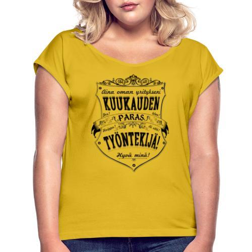 Hyvä Minä I - Naisten T-paita, jossa rullatut hihat
