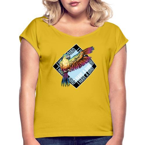 I have a bird - Papagei - Frauen T-Shirt mit gerollten Ärmeln