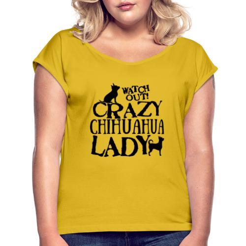 Crazy Chihuahua Lady B - Naisten T-paita, jossa rullatut hihat