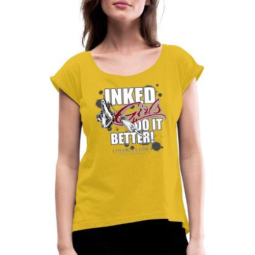 inked girls do it better - Frauen T-Shirt mit gerollten Ärmeln