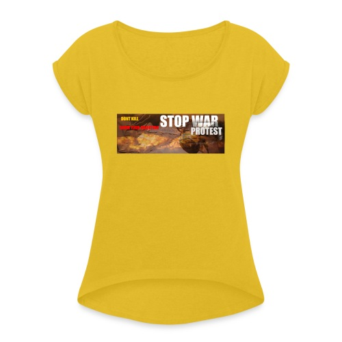 STOP WAR PROTEST - Women's T-Shirt with rolled up sleeves