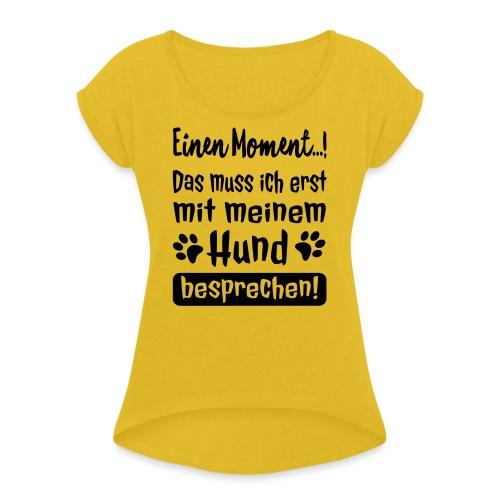 Lustige Hunde Sprüche - Mit Hund besprechen - Frauen T-Shirt mit gerollten Ärmeln