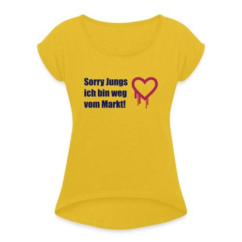 sorry jungs - bin weg vom - Frauen T-Shirt mit gerollten Ärmeln