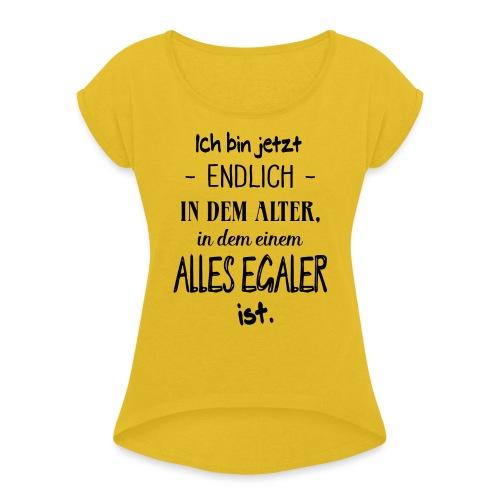 Geburtstag Geschenk Alter Egaler Spruch Lustig - Frauen T-Shirt mit gerollten Ärmeln