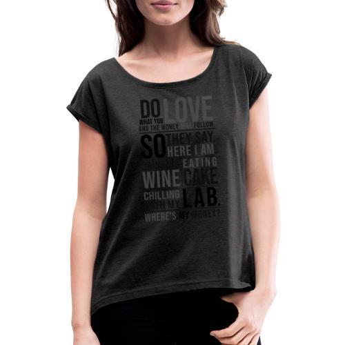 Wine, Cake, Lab III - Naisten T-paita, jossa rullatut hihat