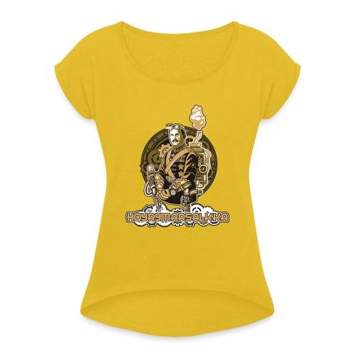 Höyrymarsalkan hienoakin hienompi t-paita - Naisten T-paita, jossa rullatut hihat