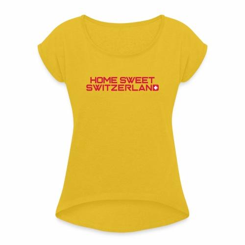 home sweet switzerland - Frauen T-Shirt mit gerollten Ärmeln