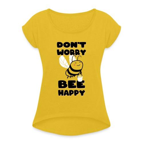 Don't Worry Bee Happy - Imker, Imkerinnen, Bienen - Frauen T-Shirt mit gerollten Ärmeln