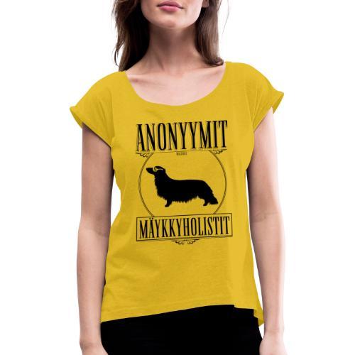 Mäykkyholisti PK II - Naisten T-paita, jossa rullatut hihat