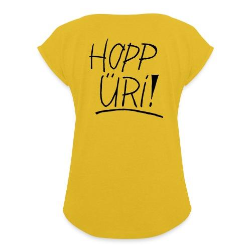 Hopp Üri - Frauen T-Shirt mit gerollten Ärmeln