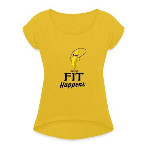 Fit Happens Banana - Frauen T-Shirt mit gerollten Ärmeln
