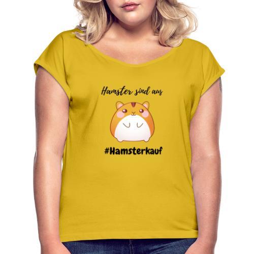 Hamster sind aus - Corona - Frauen T-Shirt mit gerollten Ärmeln