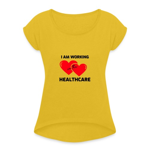 I am working in the healthcare - Vrouwen T-shirt met opgerolde mouwen