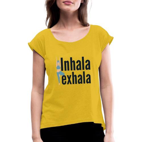 Inhala y exhala - Camiseta con manga enrollada mujer