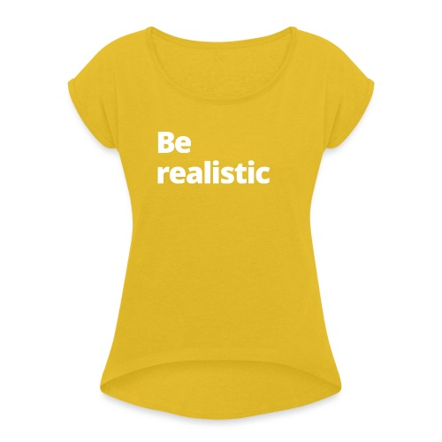 1 MAMO Be realistic - Women's T-Shirt with rolled up sleeves
