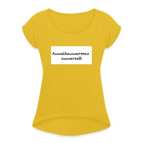 Awwelhawwermasawwersatt - Frauen T-Shirt mit gerollten Ärmeln
