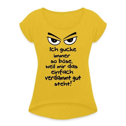 Böse Gucken steht mir gut Grimmig Aussehen Spruch - Frauen T-Shirt mit gerollten Ärmeln